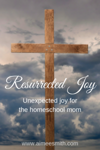 Joy can be resurrected in the midst of the hard homeschool task